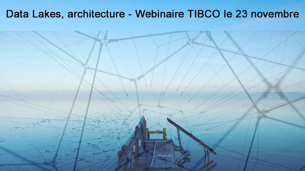 23 novembre à 11h - Webinaire TIBCO <br>Data Lake, Data Discovery, Data Warehouse… faisons le point sur les architectures et les outils