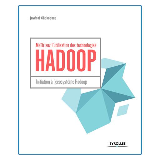 Nouvelle édition : Maîtrisez l'utilisation des technologies HADOOP